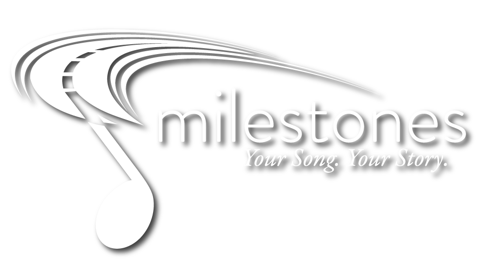 Milestones Your Song. Your Story.